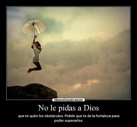 no le pidas a Dios